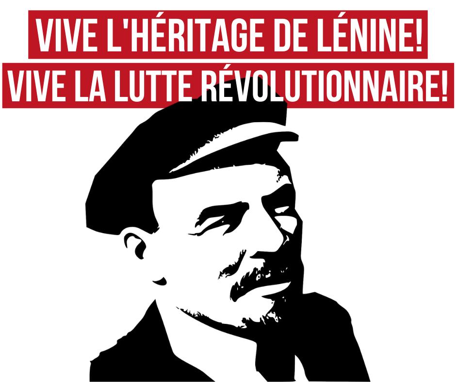 Vive l'héritage de Lénine! Vive la lutte révolutionnaire!